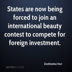 Zwelinzima Vavi  - States are now being forced to join an international beauty contest to compete for foreign investment.