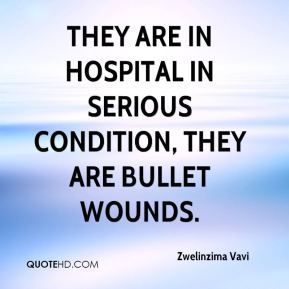 Zwelinzima Vavi  - They are in hospital in serious condition, they are bullet wounds.
