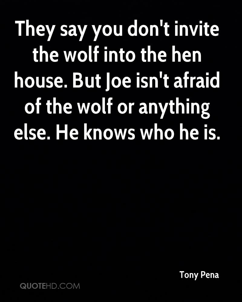 They say you don't invite the wolf into the hen house. But Joe isn't afraid of the wolf or anything else. He knows who he is.