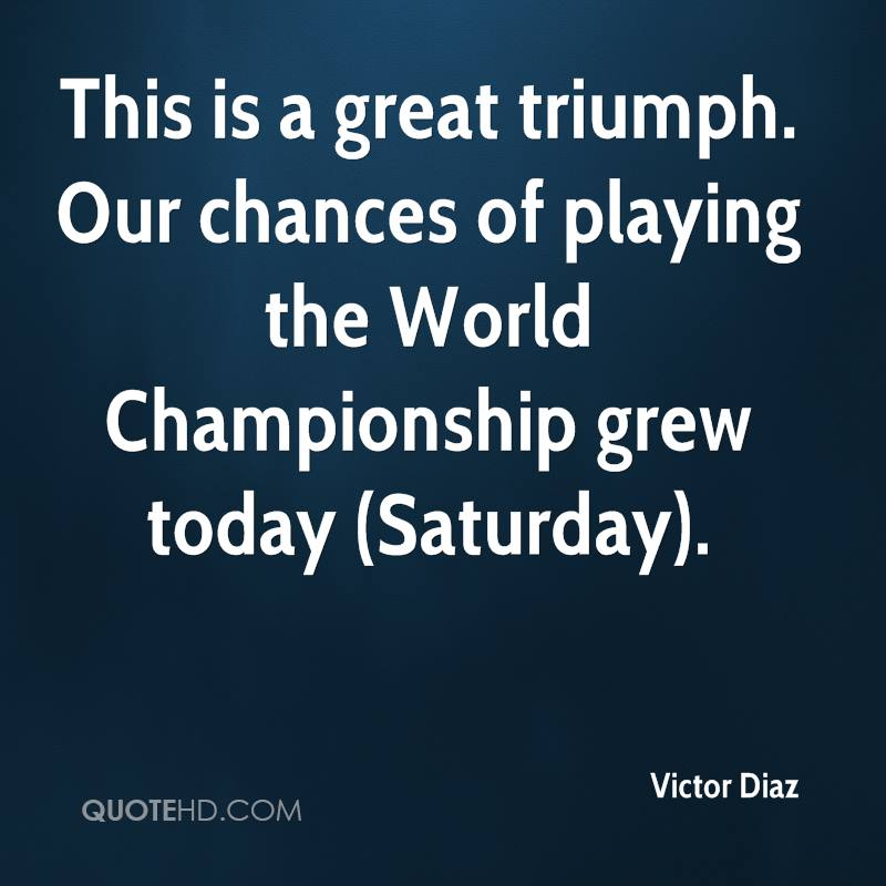 This is a great triumph. Our chances of playing the World Championship grew today (Saturday).
