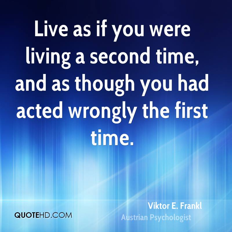 Live as if you were living a second time, and as though you had acted wrongly the first time.