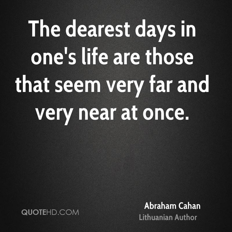The dearest days in one's life are those that seem very far and very near at once.