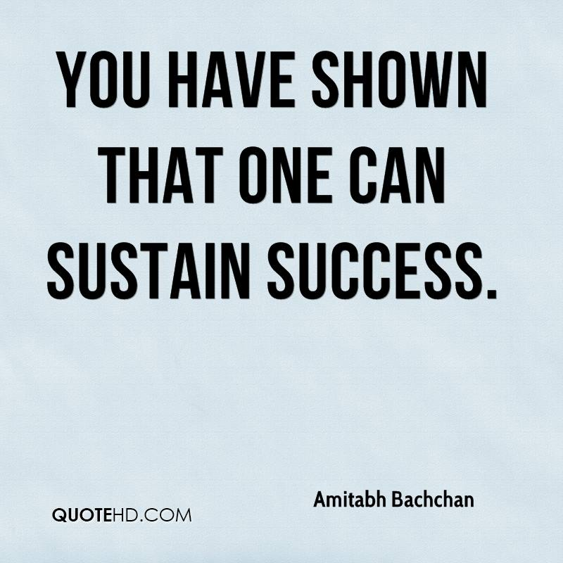You have shown that one can sustain success.