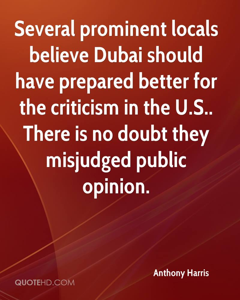 Several prominent locals believe Dubai should have prepared better for the criticism in the U.S.. There is no doubt they misjudged public opinion.