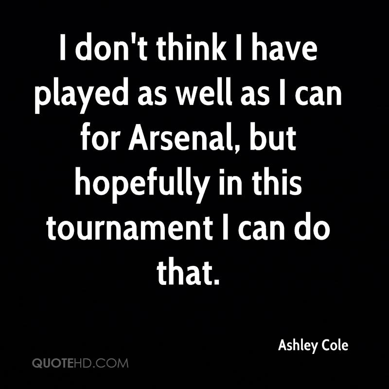 I don't think I have played as well as I can for Arsenal, but hopefully in this tournament I can do that.