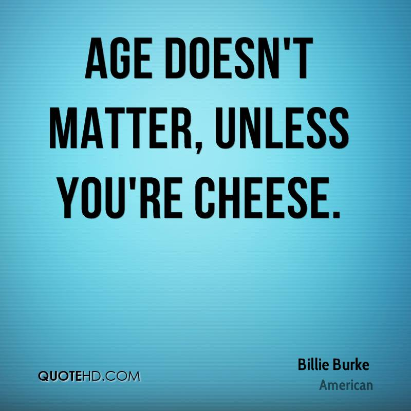 age doesnt matter Change your outlook on ageing with the hilarious 'age doesn't matter unless you' re a cheese' book - laugh away the wrinkles available to buy now from.