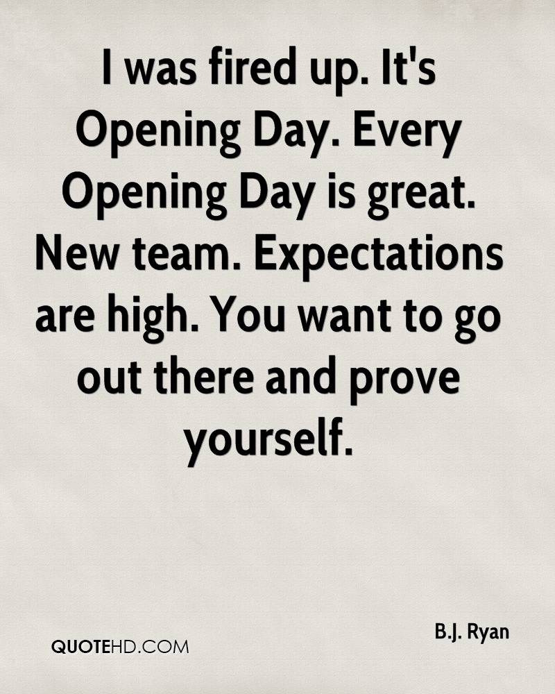 I was fired up. It's Opening Day. Every Opening Day is great. New team. Expectations are high. You want to go out there and prove yourself.