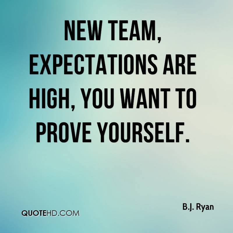 New team, expectations are high, you want to prove yourself.