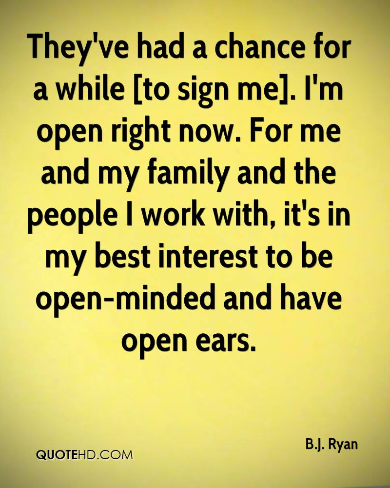 They've had a chance for a while [to sign me]. I'm open right now. For me and my family and the people I work with, it's in my best interest to be open-minded and have open ears.