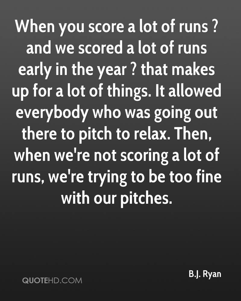 When you score a lot of runs ? and we scored a lot of runs early in the year ? that makes up for a lot of things. It allowed everybody who was going out there to pitch to relax. Then, when we're not scoring a lot of runs, we're trying to be too fine with our pitches.