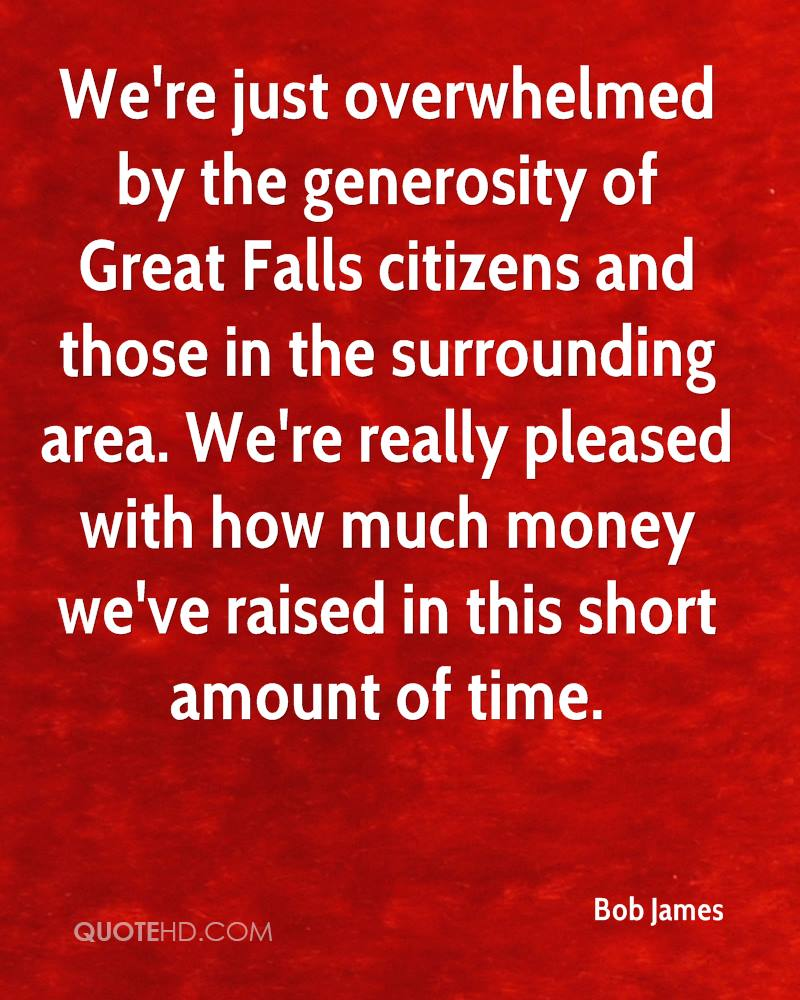 We're just overwhelmed by the generosity of Great Falls citizens and those in the surrounding area. We're really pleased with how much money we've raised in this short amount of time.