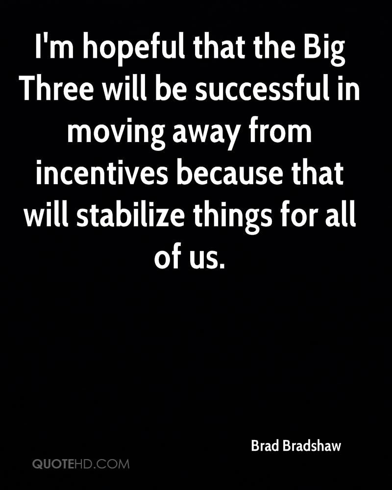 I'm hopeful that the Big Three will be successful in moving away from incentives because that will stabilize things for all of us.
