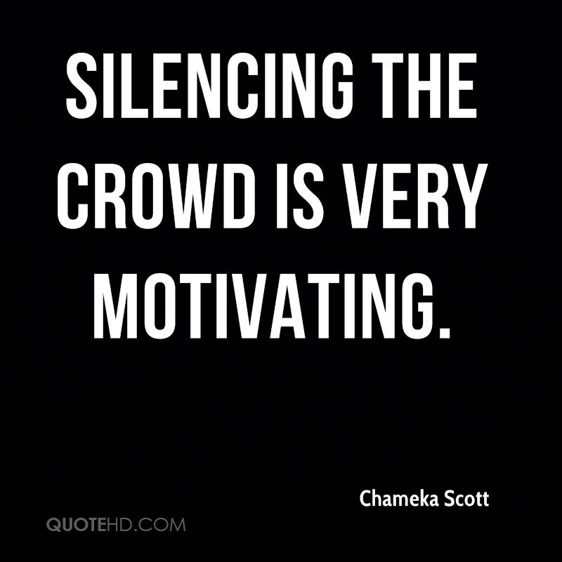 Silencing the crowd is very motivating.