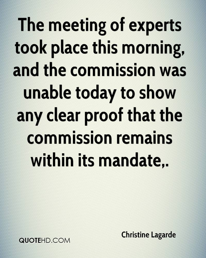 The meeting of experts took place this morning, and the commission was unable today to show any clear proof that the commission remains within its mandate.