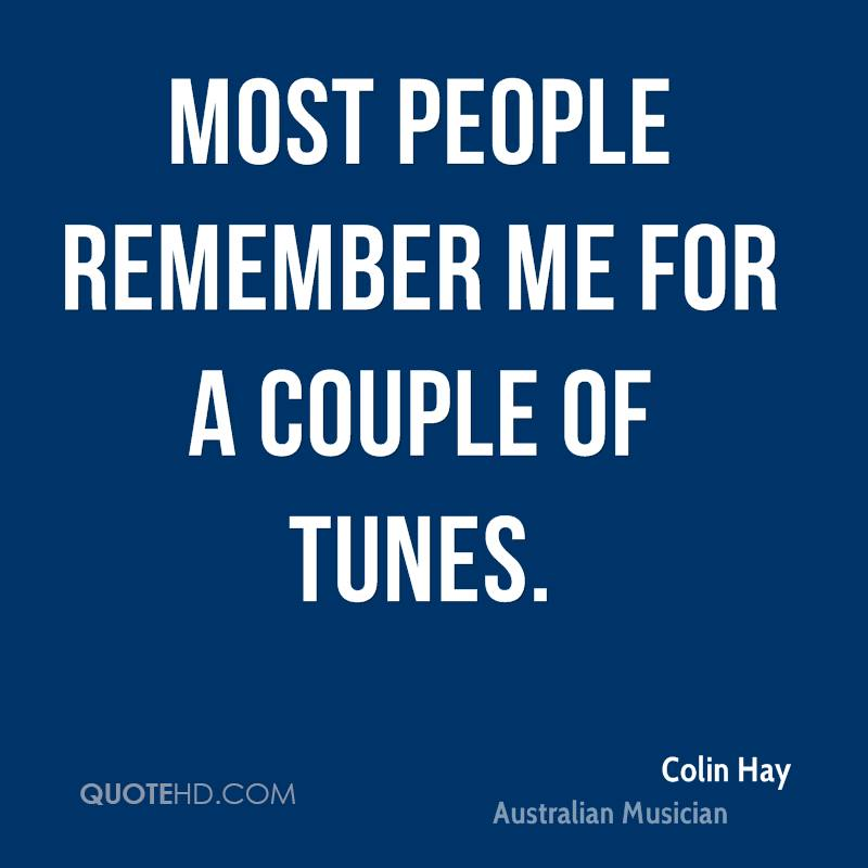 Colin hay quotes quotehd most people remember me for a couple of tunes publicscrutiny Choice Image