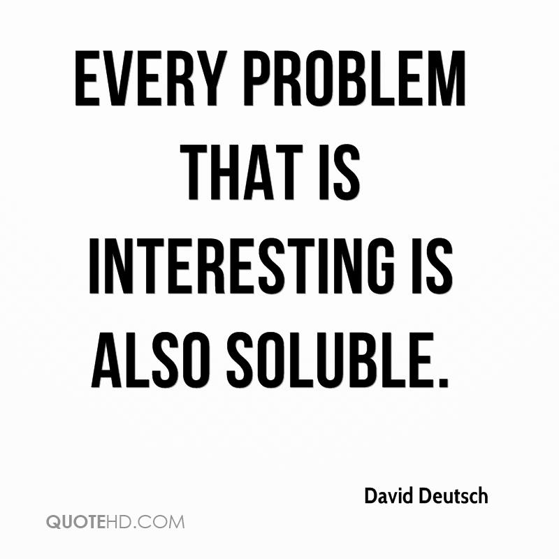Every problem that is interesting is also soluble.