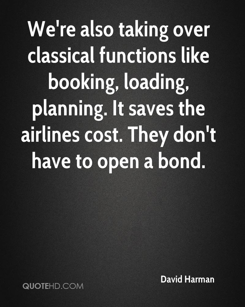 We're also taking over classical functions like booking, loading, planning. It saves the airlines cost. They don't have to open a bond.