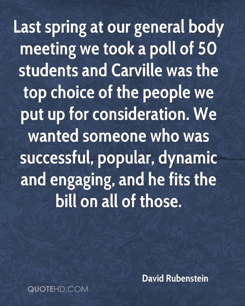 Last spring at our general body meeting we took a poll of 50 students and Carville was the top choice of the people we put up for consideration. We wanted someone who was successful, popular, dynamic and engaging, and he fits the bill on all of those.