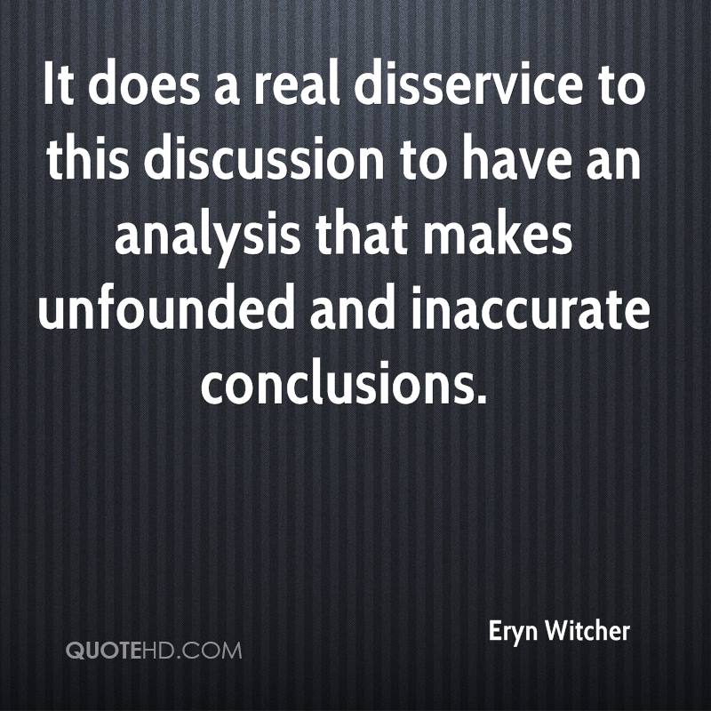 It does a real disservice to this discussion to have an analysis that makes unfounded and inaccurate conclusions.
