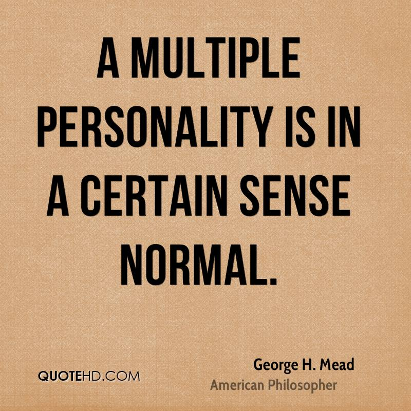 A multiple personality is in a certain sense normal.