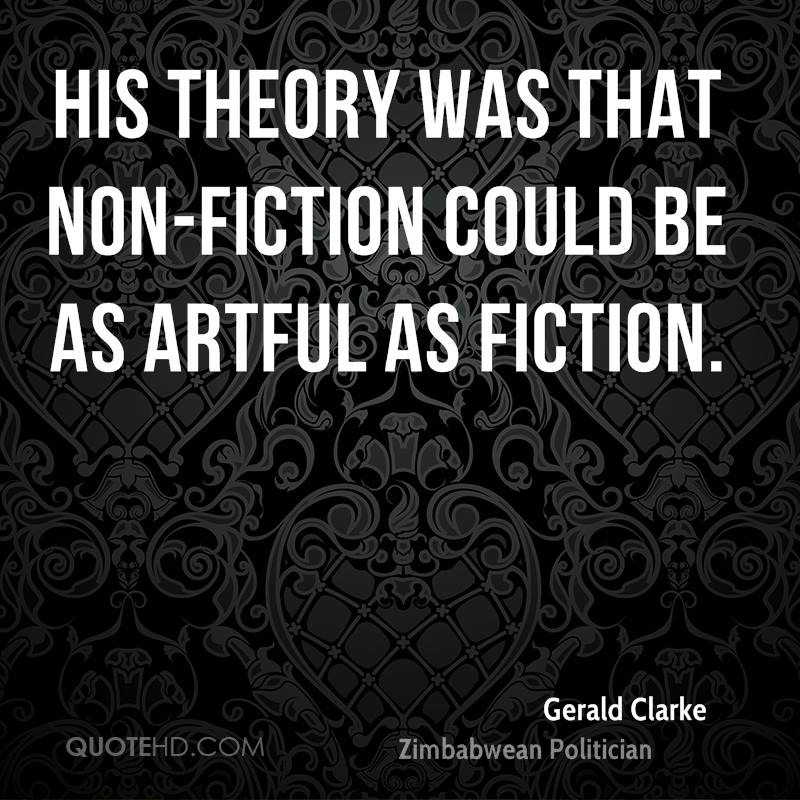His theory was that non-fiction could be as artful as fiction.