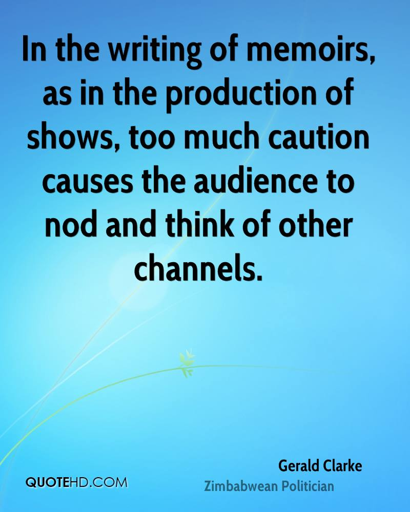 In the writing of memoirs, as in the production of shows, too much caution causes the audience to nod and think of other channels.