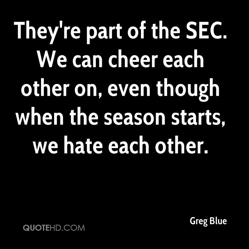 They're part of the SEC. We can cheer each other on, even though when the season starts, we hate each other.