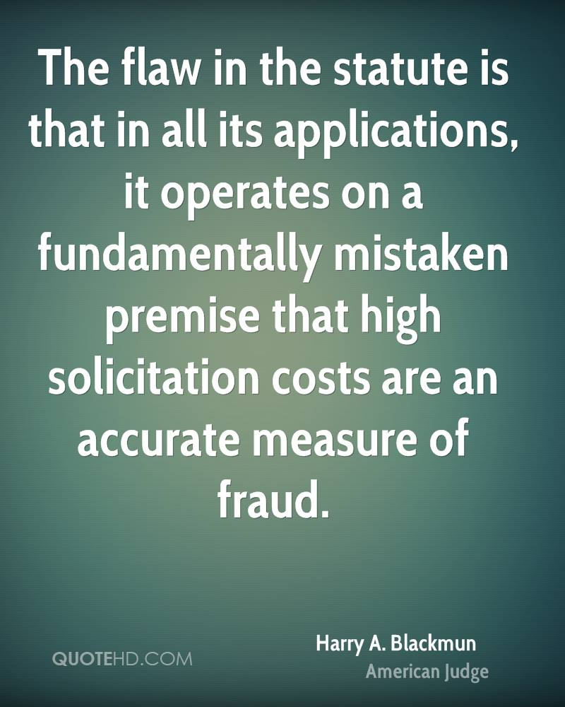 The flaw in the statute is that in all its applications, it operates on a fundamentally mistaken premise that high solicitation costs are an accurate measure of fraud.