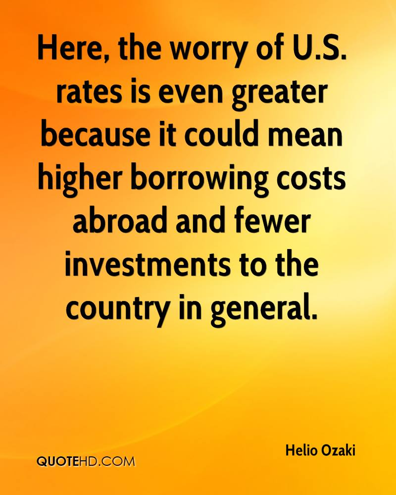 Here, the worry of U.S. rates is even greater because it could mean higher borrowing costs abroad and fewer investments to the country in general.