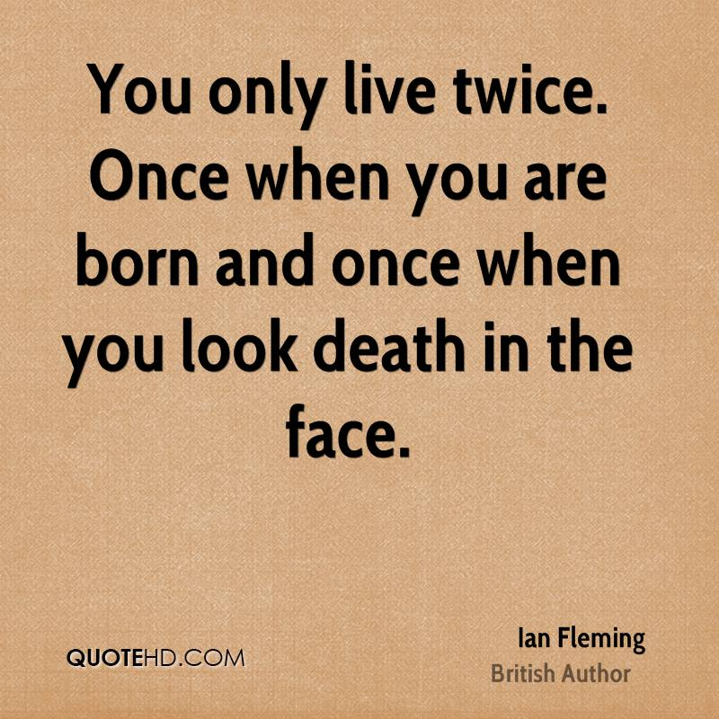 You Only Live Twice Once When Are Born And Look Death