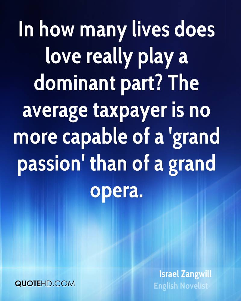 In how many lives does love really play a dominant part? The average taxpayer is no more capable of a 'grand passion' than of a grand opera.