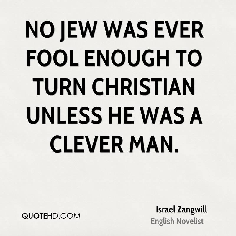 No Jew was ever fool enough to turn Christian unless he was a clever man.