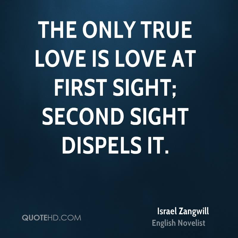 The only true love is love at first sight; second sight dispels it.