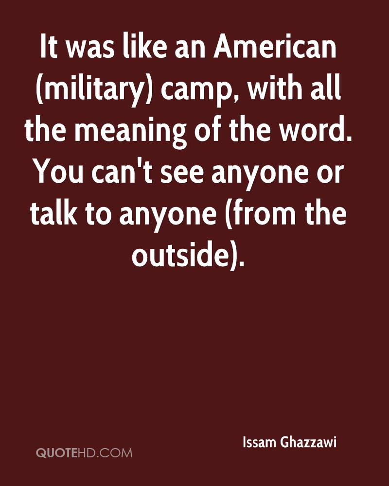 It was like an American (military) camp, with all the meaning of the word. You can't see anyone or talk to anyone (from the outside).