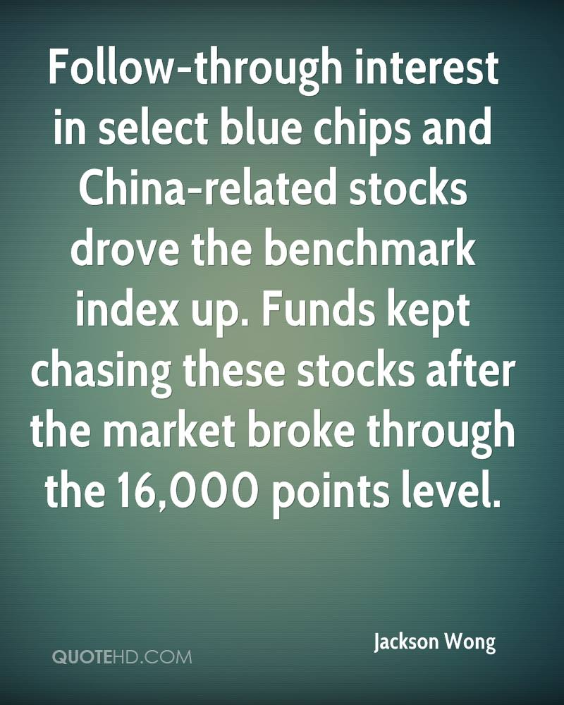 Follow-through interest in select blue chips and China-related stocks drove the benchmark index up. Funds kept chasing these stocks after the market broke through the 16,000 points level.