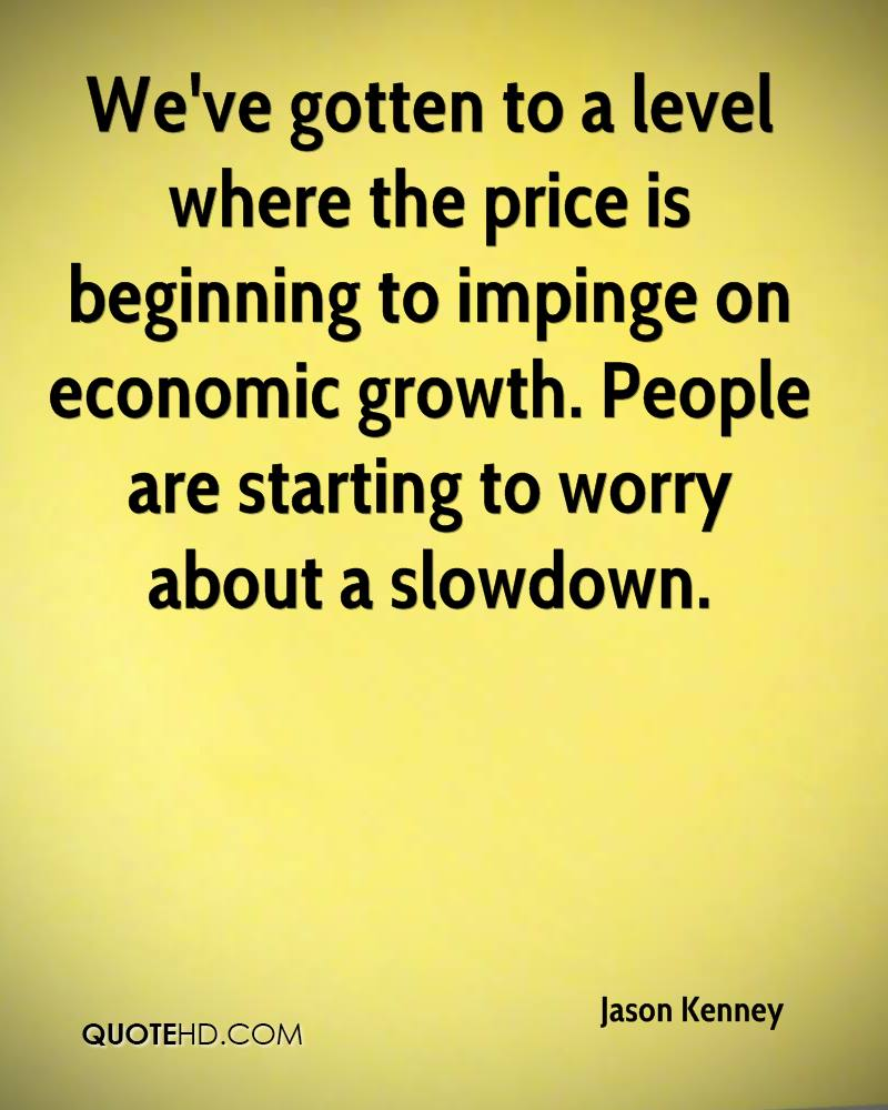 We've gotten to a level where the price is beginning to impinge on economic growth. People are starting to worry about a slowdown.