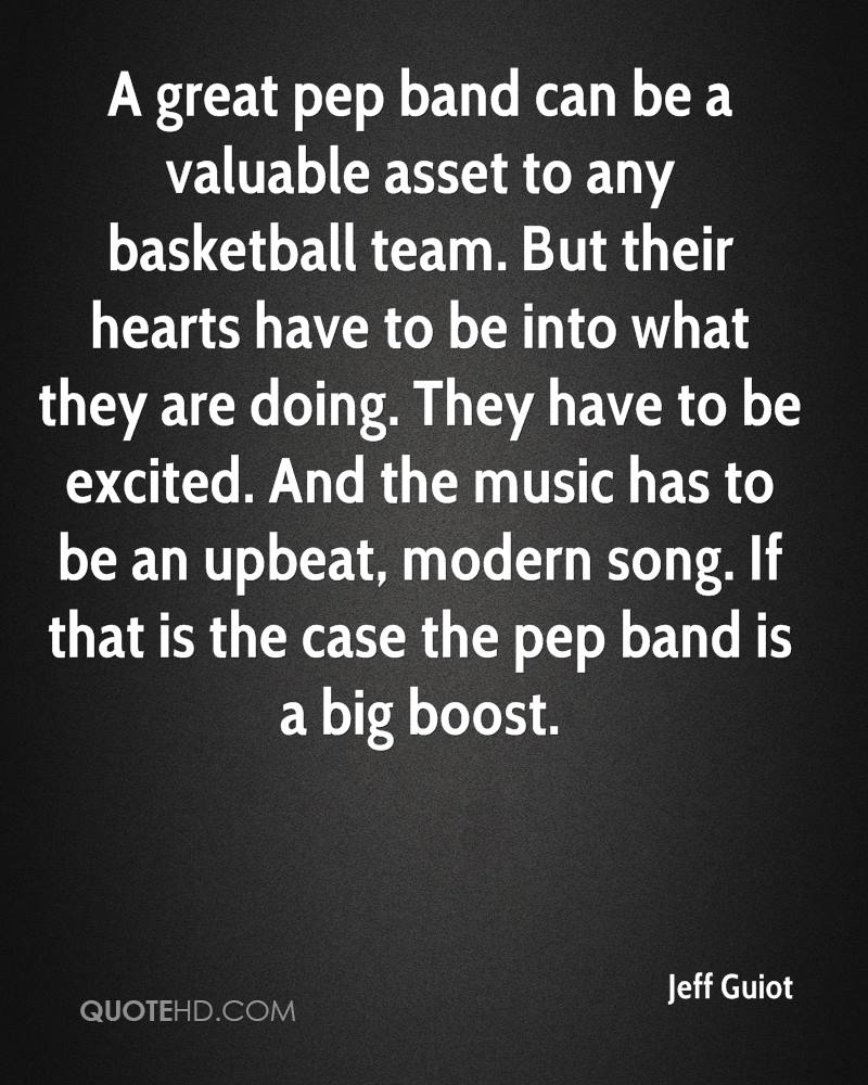 A great pep band can be a valuable asset to any basketball team. But their hearts have to be into what they are doing. They have to be excited. And the music has to be an upbeat, modern song. If that is the case the pep band is a big boost.