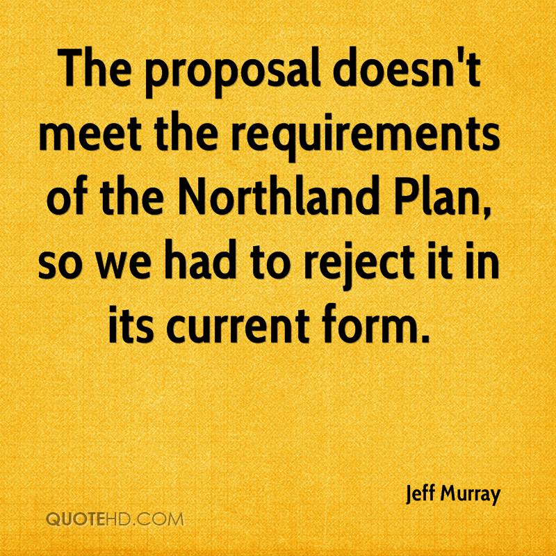 The proposal doesn't meet the requirements of the Northland Plan, so we had to reject it in its current form.