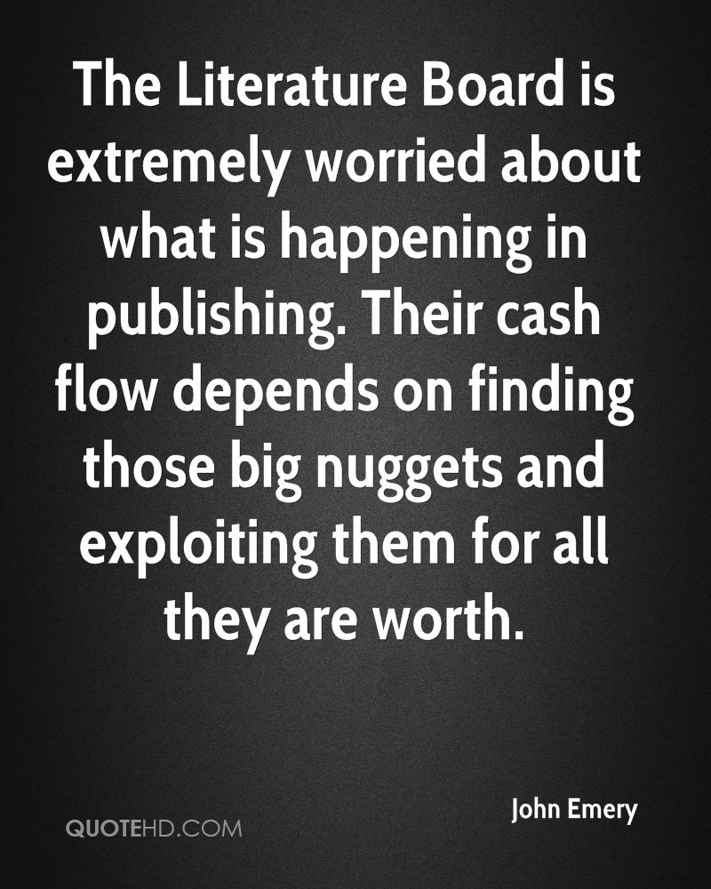 The Literature Board is extremely worried about what is happening in publishing. Their cash flow depends on finding those big nuggets and exploiting them for all they are worth.