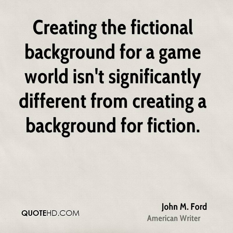 Creating the fictional background for a game world isn't significantly different from creating a background for fiction.