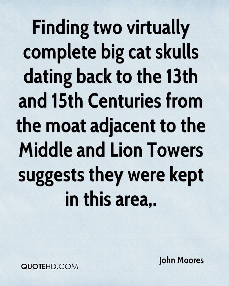 Finding two virtually complete big cat skulls dating back to the 13th and 15th Centuries from the moat adjacent to the Middle and Lion Towers suggests they were kept in this area.