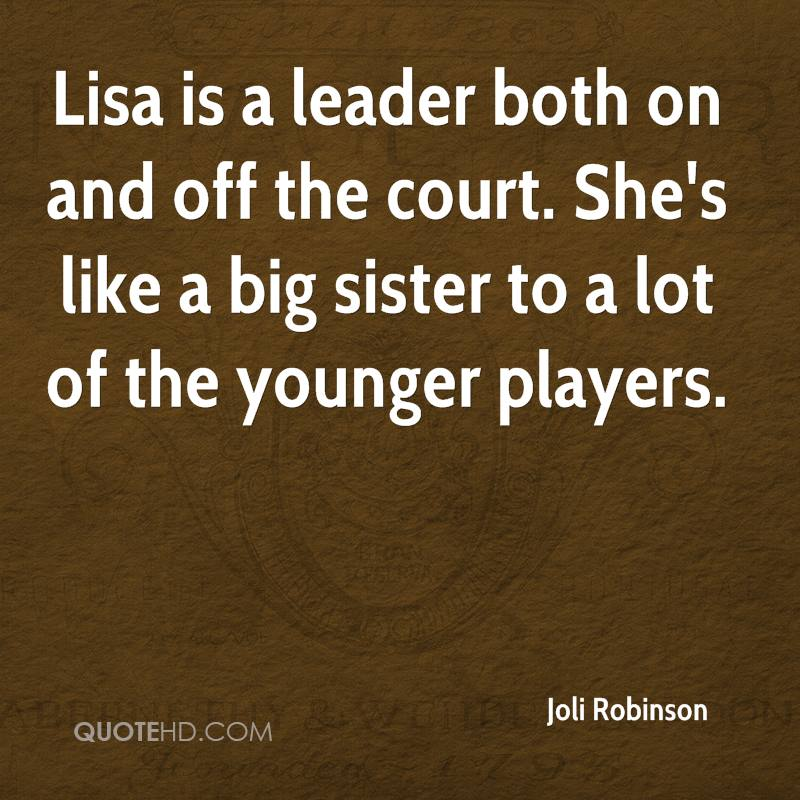 Lisa is a leader both on and off the court. She's like a big sister to a lot of the younger players.