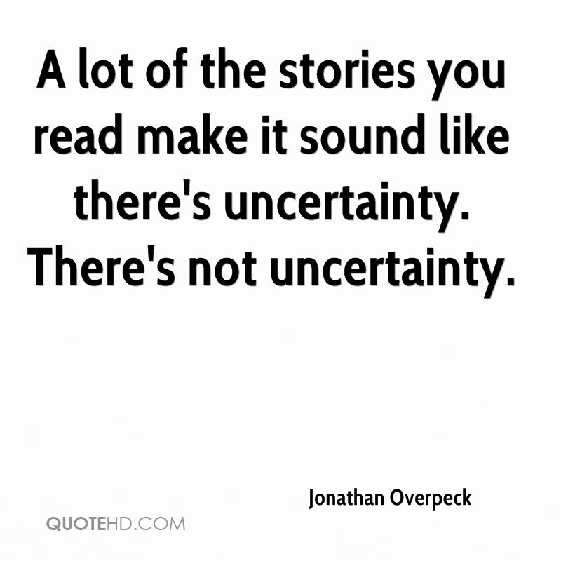 A lot of the stories you read make it sound like there's uncertainty. There's not uncertainty.