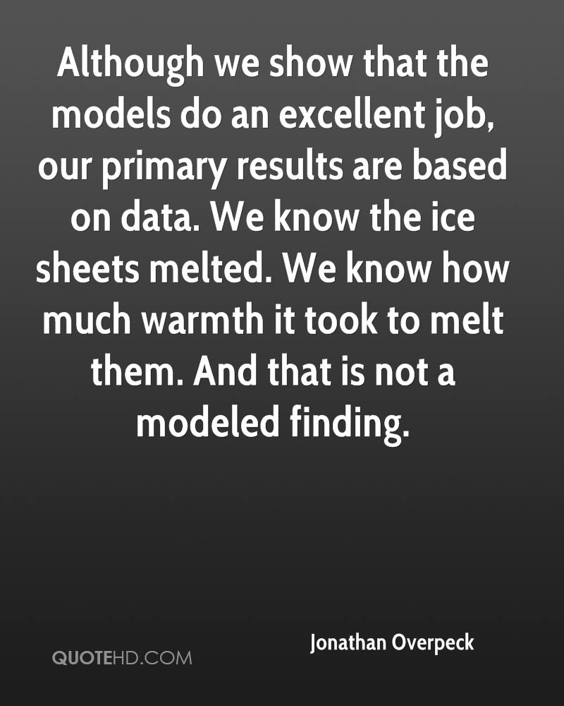 Although we show that the models do an excellent job, our primary results are based on data. We know the ice sheets melted. We know how much warmth it took to melt them. And that is not a modeled finding.