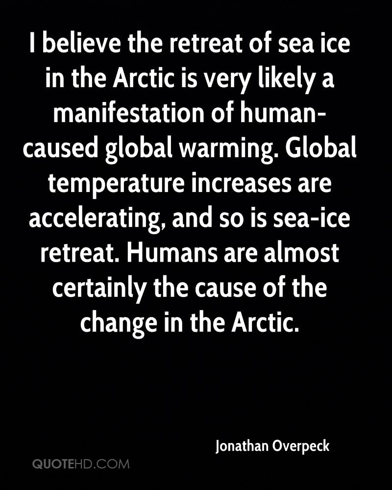 I believe the retreat of sea ice in the Arctic is very likely a manifestation of human-caused global warming. Global temperature increases are accelerating, and so is sea-ice retreat. Humans are almost certainly the cause of the change in the Arctic.