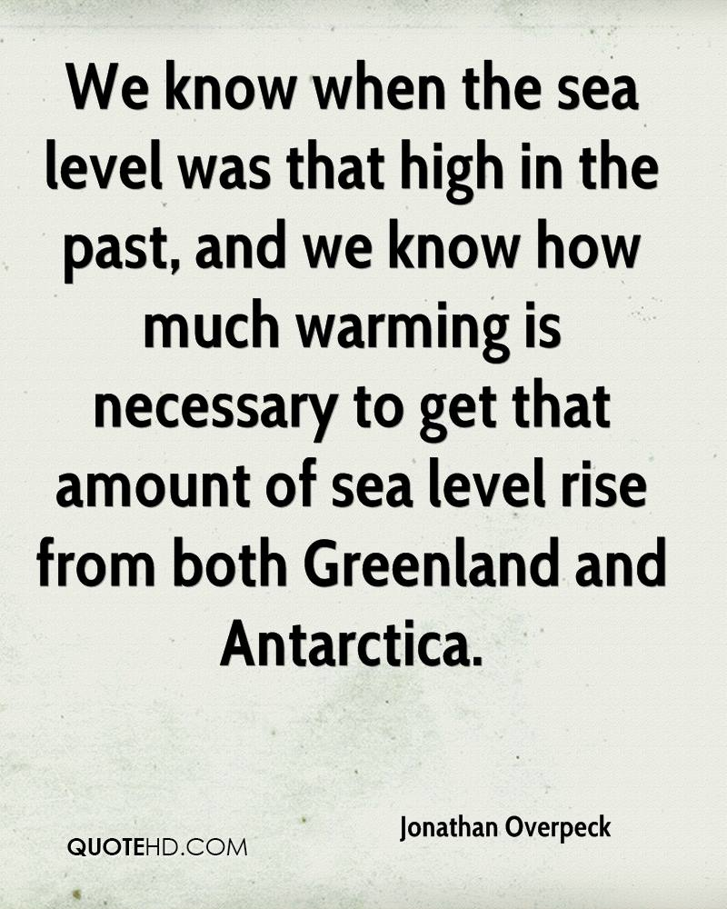 We know when the sea level was that high in the past, and we know how much warming is necessary to get that amount of sea level rise from both Greenland and Antarctica.