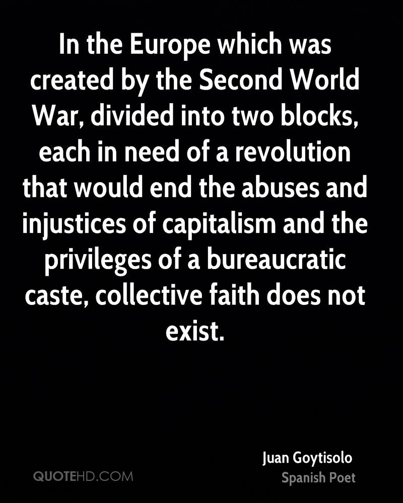In the Europe which was created by the Second World War, divided into two blocks, each in need of a revolution that would end the abuses and injustices of capitalism and the privileges of a bureaucratic caste, collective faith does not exist.
