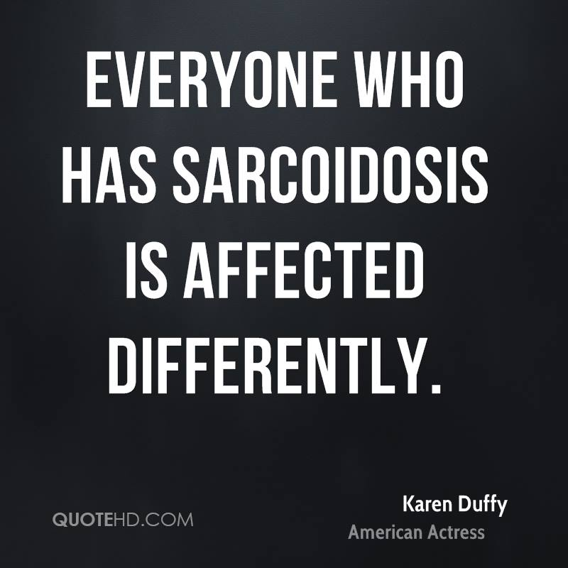 Everyone who has sarcoidosis is affected differently.