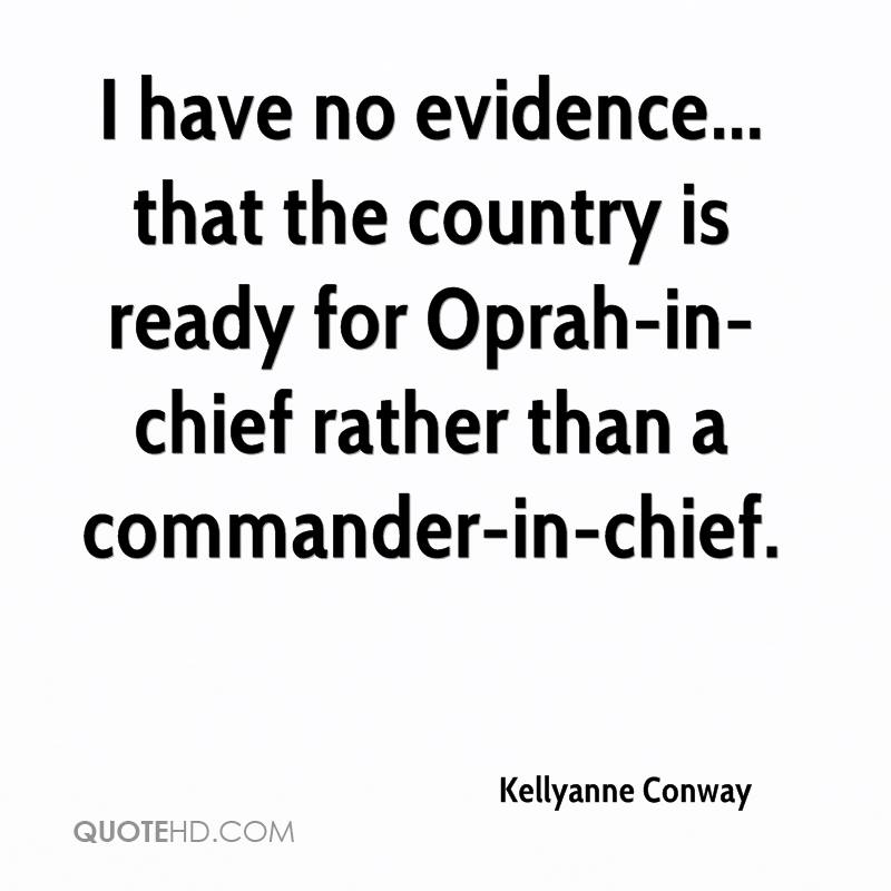 I have no evidence... that the country is ready for Oprah-in-chief rather than a commander-in-chief.
