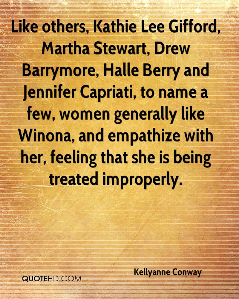 Like others, Kathie Lee Gifford, Martha Stewart, Drew Barrymore, Halle Berry and Jennifer Capriati, to name a few, women generally like Winona, and empathize with her, feeling that she is being treated improperly.